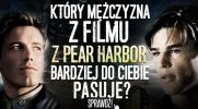 """Który mężczyzna z jednego z najpiękniejszych filmów - """"Pear Harbor"""" bardziej do Ciebie pasuje?"""