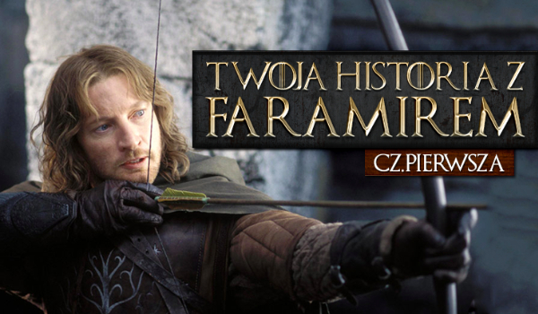 Twoja historia z Faramirem #1