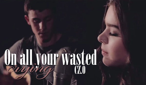 On all your wasted crying #0