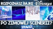 Czy rozpoznasz bajkę Disneya po zimowej scenerii?