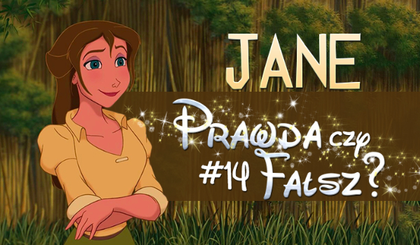 Prawda czy fałsz? – Księżniczki Disneya #14 Jane