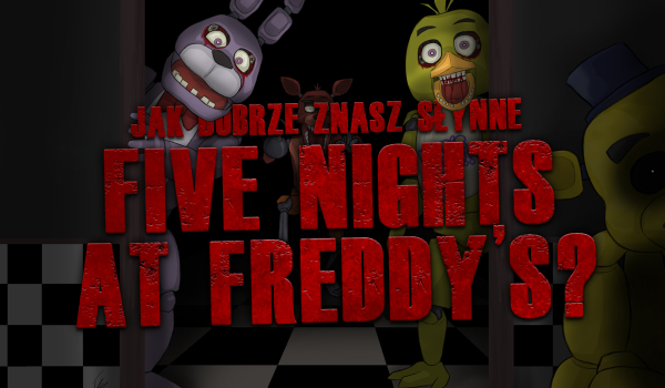 "Jak dobrze znasz słynne ""Five Nights at Freddy's""?"