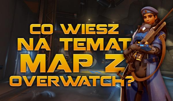 """Co wiesz na temat map z """"Overwatch""""?"""