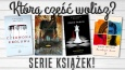 Którą część wolisz? - Serie książek!