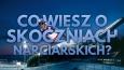 Co wiesz o skoczniach narciarskich?