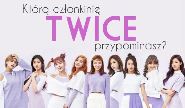 Którą członkinię Twice przypominasz?