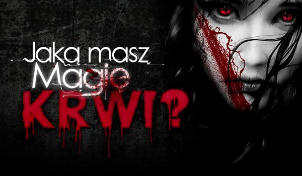 Jesteś ciekaw jaką masz magię krwi?