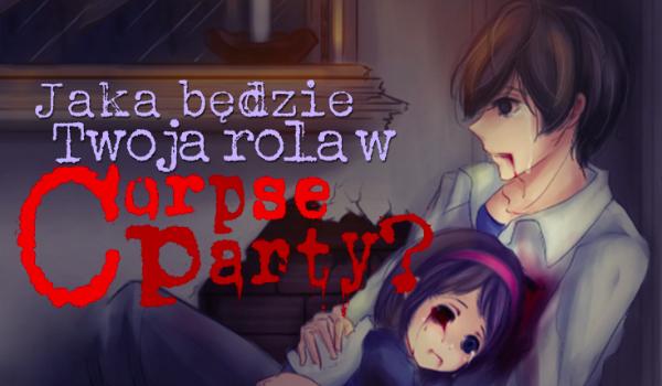 """Jaka będzie Twoja rola w """"Corpse Party""""?"""