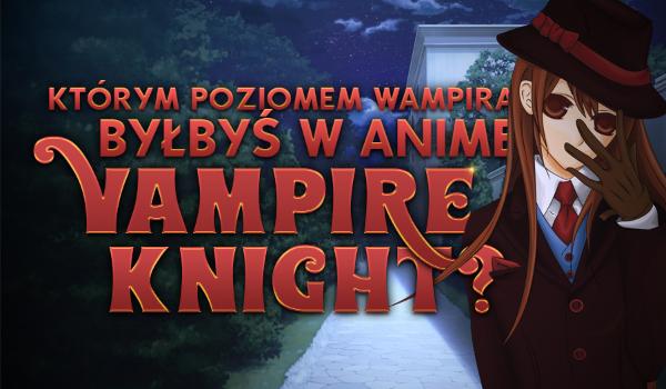 """Którym poziomem wampira byłbyś w anime """"Vampire Knight""""?"""
