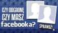 Czy odgadnę, czy masz Facebooka?