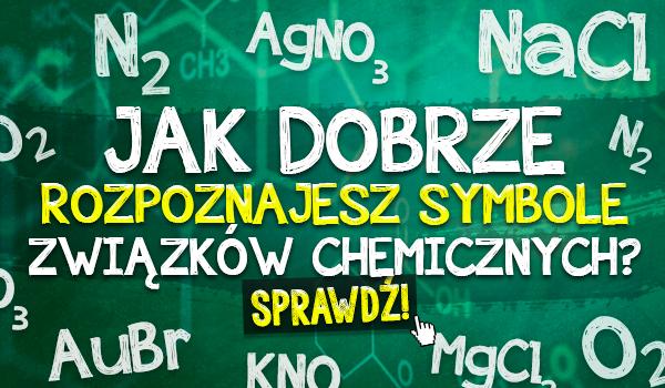 Jak dobrze rozpoznajesz symbole związków chemicznych?