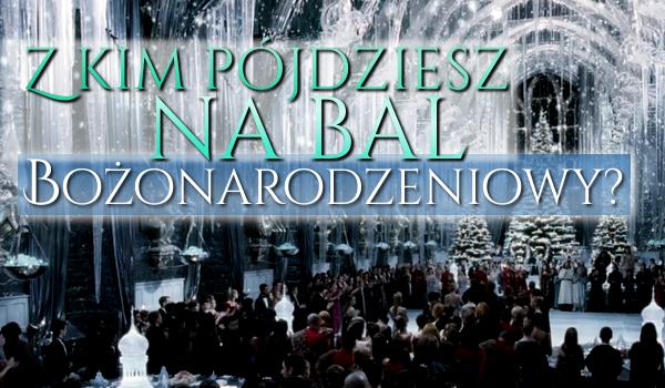 Z kim pójdziesz na Bal Bożonarodzeniowy?