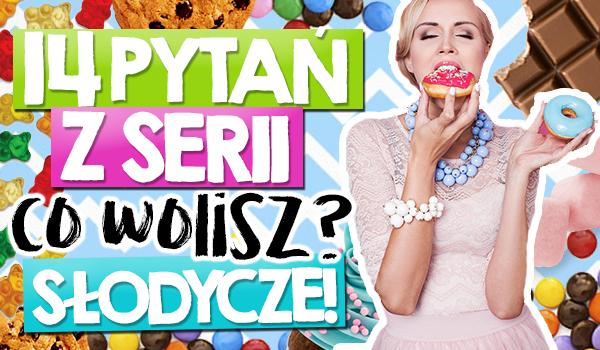 """14 pytań z serii """"Co wolisz?"""" słodycze!"""