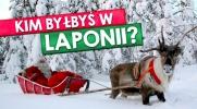 Kim byłbyś w Laponii?