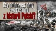 Czy połączysz daty z odpowiednimi wydarzeniami z historii Polski?