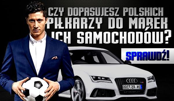 Czy dopasujesz polskich piłkarzy do marek ich samochodów?