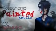 Painted Smile#6: Pożegnanie (Symulator)