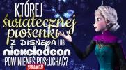 Której świątecznej piosenki z Disneya lub Nickelodeon powinieneś posłuchać?