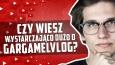 Czy wiesz wystarczająco dużo o GargamelVlog?