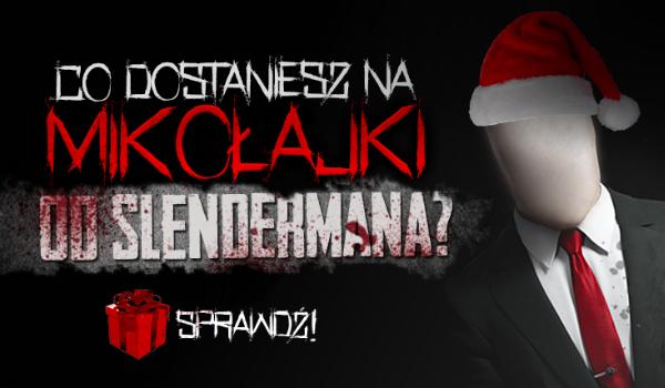 Jaki prezent otrzymasz na Mikołajki od Slendermana?
