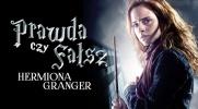 Prawda czy fałsz? - Postacie z Harry'ego Pottera #1 Hermiona Granger!