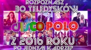 Rozpoznasz 30 teledysków Disco Polo z 2016 roku po jednym kadrze?