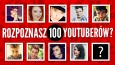 Czy rozpoznasz 100 YouTuberów?