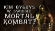 Kim byłbyś w świecie Mortal Kombat?