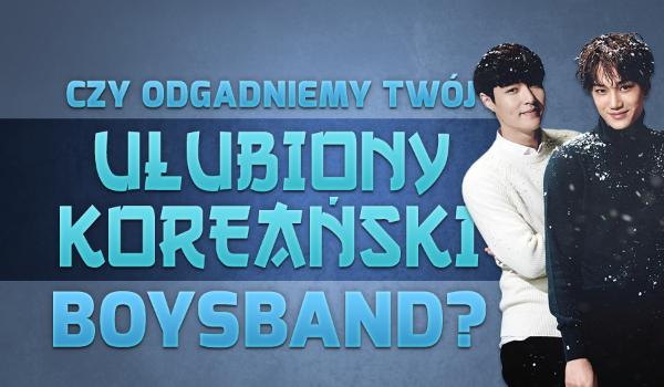 Czy odgadniemy Twój ulubiony koreański boysband?
