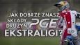 Jak dobrze znasz składy drużyn PGE Ekstraligi 2017?
