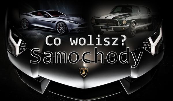 """""""Co wolisz?"""" – Samochody."""