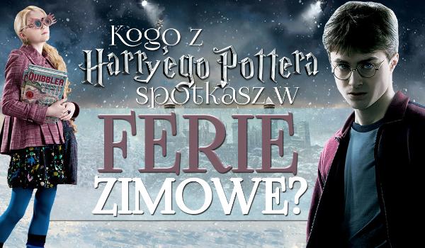 """Kogo z """"Harry'ego Pottera"""" spotkasz w ferie zimowe?"""
