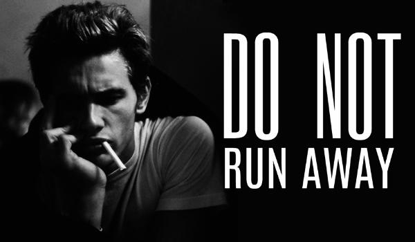 Do not run away
