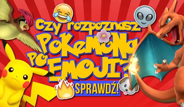 Rozpoznasz Pokémona po emoji?