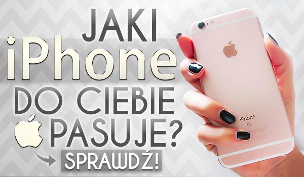Jaki iPhone do Ciebie pasuje?