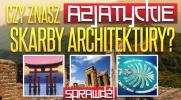 Jak dobrze znasz azjatyckie skarby architektury?