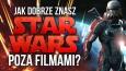 """Jak dobrze znasz """"Star Wars"""" poza filmami?"""