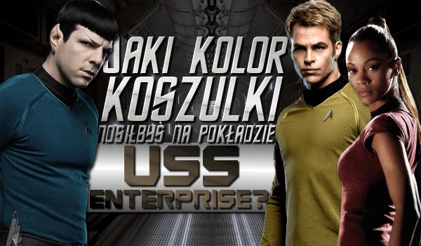 Jaki kolor koszulki nosiłbyś na pokładzie USS Enterprise?