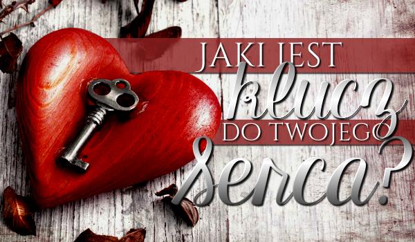 Jaki jest klucz do Twojego serca?