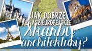 Jak dobrze znasz europejskie Skarby Architektury?