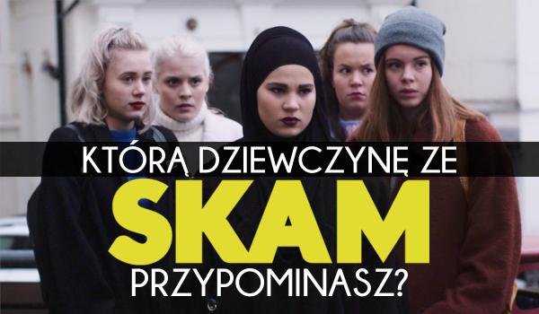 Którą dziewczynę ze SKAM przypominasz?