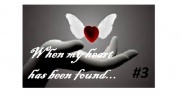 When my heart has been found... #3