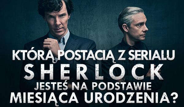 Którą postacią z serialu Sherlock jesteś na podstawie swojego miesiąca urodzenia?