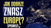 Jak dobrze znasz Europę? Sprawdź!