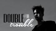 DOUBLE TROUBLE #10