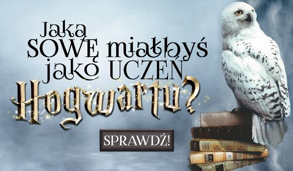 Jaką sowę miałbyś jako uczeń Hogwartu?