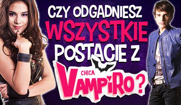 Czy odgadniesz wszystkie postacie z Chica Vampiro?