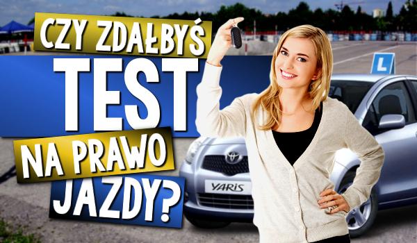 Czy zdałbyś test na prawo jazdy?