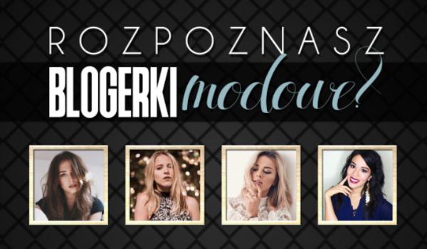 Czy rozpoznasz sławne blogerki modowe?