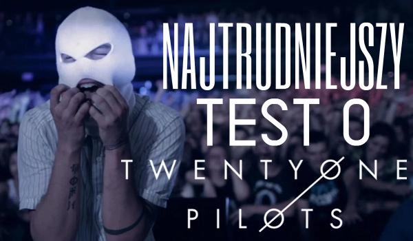 Najtrudniejszy test o Twenty One Pilots!